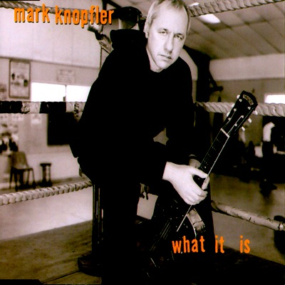 Mark Knopfler - What It Is